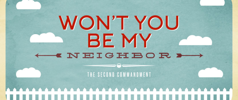 """Won't You Be My Neighbor?"" (July 3, 2016 AM Sermon)"