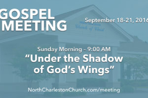 """""""Under the Shadow of God's Wings"""" (Fall 2016 Gospel Meeting with Billy Bland)"""