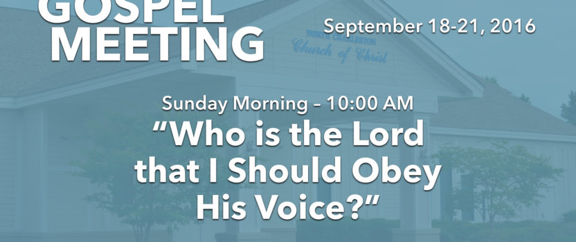 """""""Who is the Lord That I Should Obey His Voice?"""" (Fall 2016 Gospel Meeting with Billy Bland)"""
