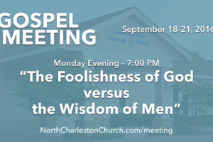 """The Foolishness of God vs. The Wisdom of Men"" (Fall 2016 Gospel Meeting with Billy Bland)"