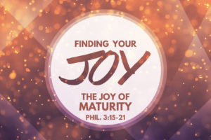 """The Joy of Maturity"" (11-20-16 AM Sermon)"