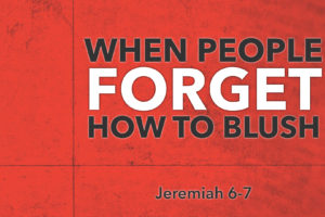 """""""When People Forget How to Blush"""" (02-19-17 AM Sermon)"""