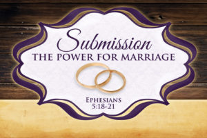 """Submission: The Power for Marriage"" Part 2 (02-12-17 PM Sermon)"