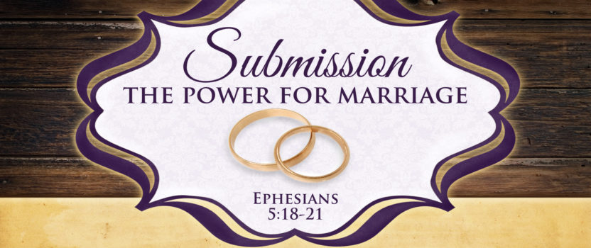 """""""Submission: The Power for Marriage"""" Part 1 (02-12-17 AM Sermon)"""