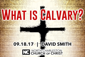 """What is Calvary?"" (Fall 2017 Gospel Meeting with David Smith)"