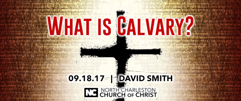 """""""What is Calvary?"""" (Fall 2017 Gospel Meeting with David Smith)"""