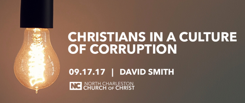 """Christians in a Culture of Corruption"" (Fall 2017 Gospel Meeting with David Smith)"